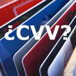¿Sabes lo que es el CVV de tus tarjetas?