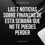 Las 7 noticias sobre finanzas de esta semana que no te puedes perder (20 de septiembre)
