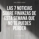 Las 7 noticias sobre finanzas de esta semana que no te puedes perder (27 de septiembre)