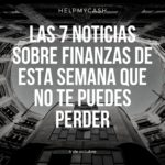 Las 7 noticias sobre finanzas de esta semana que no te puedes perder (4 de octubre)