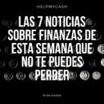 Las 7 noticias sobre finanzas de esta semana que no te puedes perder (18 de octubre)