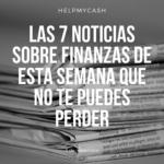 Las 7 noticias sobre finanzas de esta semana que no te puedes perder (8 de noviembre)