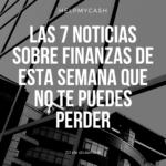 Las 7 noticias sobre finanzas de esta semana que no te puedes perder (20 de diciembre)