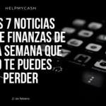 Las 7 noticias sobre finanzas de esta semana que no te puedes perder (21 de febrero)