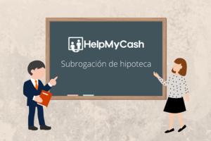 #AprendeConHelpMyCash subrogación de hipoteca