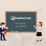 #AprendeConHelpMyCash el concepto de la semana: renegociar la hipoteca