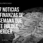 Las 7 noticias sobre finanzas de esta semana que no te puedes perder (29 de mayo)