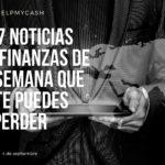 Las 7 noticias sobre finanzas de esta semana que no te puedes perder (4 de septiembre)