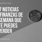 Las 7 noticias sobre finanzas de esta semana que no te puedes perder (18 de septiembre)