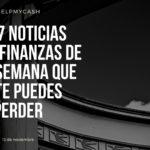 Las 7 noticias sobre finanzas de esta semana que no te puedes perder (13 de noviembre)