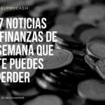 Las 7 noticias sobre finanzas de esta semana que no te puedes perder (20 de noviembre)