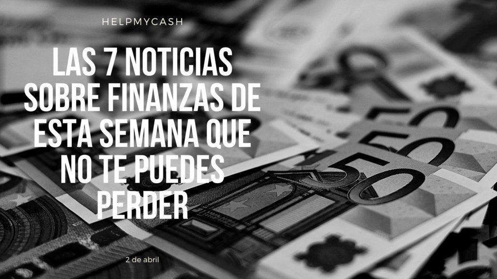 las 7 noticias sobre finanzas de esta semana que no te puedes perder (6)