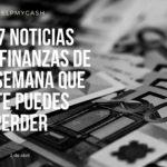 Las 7 noticias sobre finanzas de esta semana que no te puedes perder (2 de abril)